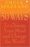 50 Ways to Change Your Mind and Change the World
