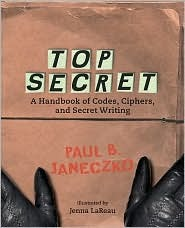 Top Secret - A Handbook of Codes, Ciphers and Secret Writing by Paul B. Janeczko