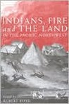 Indians, Fire, and the Land in the Pacific Northwest
