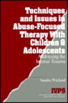 Techniques and Issues in Abuse-Focused Therapy with Children & Adolescents: Addressing the Internal Trauma