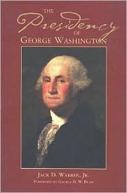 The Presidency of George Washington by Jack D. Warren