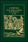 Cortez &amp; the Conquest of Mexico by the Spaniards in 1521: Being the Eye-Witness Narrative of Bernal Diaz del Castillo, Soldier of Fortune &amp; Conquistad
