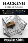 Hacking the IT Cube: The Information Technology Department Survival Guide