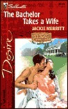The Bachelor Takes A Wife  (Texas Cattleman's Club:  The Last Bachelor) (Silhouette Desire #1444)