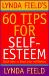 Lynda Field's 60 Tips for Self-Esteem: Quick Ways to Boost Your Confidence