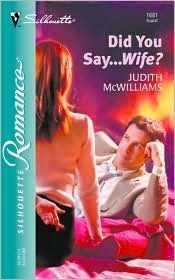 Did You Say...Wife? by Judith McWilliams