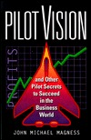 Pilot Vision: And Other Pilot Secrets to Succeed in the Business World
