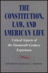 The Constitution, Law, and American Life: Critical Aspects of Nineteenth-Century Experience