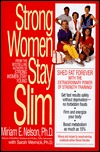 Strong Women Stay Slim by Miriam E. Nelson