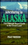 Adventuring in Alaska: The Ultimate Travel Guide to the Great Land, Second Edition