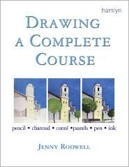 Drawing A Complete Course: Pencil Charcoal Conte Pastels Pen Ink