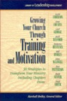 Growing Your Church Through Training and Motivation: 30 Strategies to Transform Your Ministry