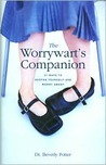 Worrywart's Companion: 21 Ways to Soothe Yourself and Worry Smart