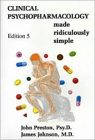 Clinical Psychopharmacology Made Ridiculously Simple by John D. Preston