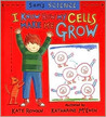Sam's Science: I Know How My Cells Make Me Grow (Sam's Science)