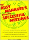 The Busy Manager's Guide To Successful Meetings