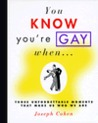 You Know You're Gay When . . .