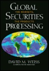 Global Securities Processing: The Markets, the Products