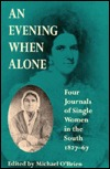An Evening When Alone: Four Journals of Single Women in the South, 1827-67
