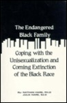 The Endangered Black Family: Coping with the Unisexualization and Coming Extinction of the Black Race