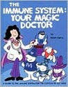 The Immune System Your Magic Doctor: A Guide To The Immune System For The Curious Of All Ages