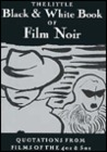The Little Black & White Book of Film Noir: Quotations from Films of the 40s and 50s