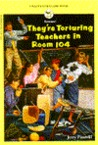 They're Torturing Teachers in Room 104 by Jerry Piasecki