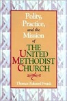 Polity, Practice, And The Mission Of The United Methodist Church