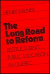 The Long Road to Reform: Restructuring Public Education in Quebec  by  Henry Milner