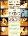 100 Keys to Preventing and Fixing Woodworking Mistakes 100 Keys to Preventing and Fixing Woodworking Mistakes