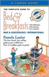 The Complete Guide to Bed & Breakfasts, Inns & Guesthouses: In the United States, Canada, & Worldwide