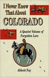 I Never Knew That About Colorado: A Quaint Volume of Forgotton Lore