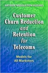 Customer Churn Reduction and Retention for Telecoms: Models for All Marketers