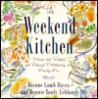 Weekend Kitchen, The:: Menus and Recipes for Relaxed Entertaining and Family Fun