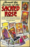 Reveal the Secrets of the Sacred Rose Tarot by Steven Culbert