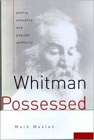 Whitman Possessed: Poetry, Sexuality, and Popular Authority  by  Mark Maslan