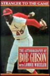 Stranger to the Game: 2the Autobiography of Bob Gibson