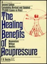 Healing Benefits of Acupressure: Acupuncture Without Needles, 2nd Rev Ed.