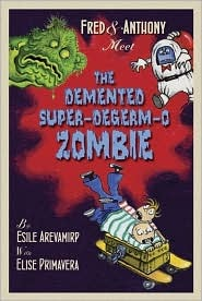 Fred & Anthony Meet the Demented Super-de-Germ-O Zombie