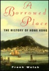 A Borrowed Place: The History of Hong Kong