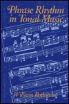 Phrase Rhythm in Tonal Music by William Nathan Rothstein