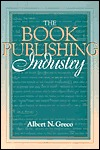 The Book Publishing Industry by Albert N. Greco