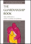 The Guardianship Book for California: How to Become a Child's Guardian in California
