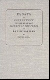 Essays on Government, Jurisprudence, Liberty of the Press, an... by James Mill