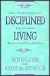 Disciplined Living: What the New Testament Teaches about Recovery and Discipleship