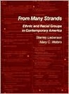 From Many Strands: Ethnic and Racial Groups in Contemporary America: Ethnic and Racial Groups in Contemporary America