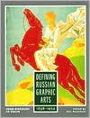 Defining Russian Graphic Arts: From Diaghilev to Stalin, 1898-1934  by  Alla Rosenfeld