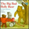The Big Bad Bully Bear