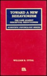 Toward a New Behaviorism: The Case Against Perceptual Reductionism