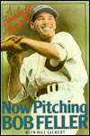Now Pitching, Bob Feller by Bob Feller